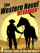 The Western Novel MEGAPACK ?: 4 Classic Tales of the Old West