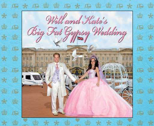 Will and Kate's Big Fat Gypsy Wedding