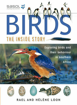 Birds - The Inside Story: Exploring Birds and their Behaviour in Southern Africa