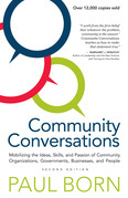 Community Conversations: Mobilizing the Ideas, Skills, and Passion of Community Organizations, Governments, Businesses, and People, Second Edition