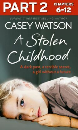 A Stolen Childhood: Part 2 of 3: A dark past, a terrible secret, a girl without a future