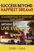 Success Beyond Happiest Dreams - 33 Affirmations to Kickstart Your Journey