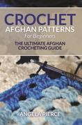 Crochet Afghan Patterns For Beginners: The Ultimate Afghan Crocheting Guide