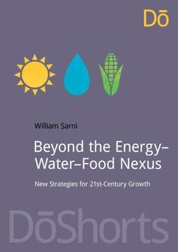 Beyond the Energy-Water-Food Nexus: New Strategies for 21st-Century Growth