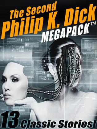 The Second Philip K. Dick MEGAPACK®: 13 Fantastic Stories