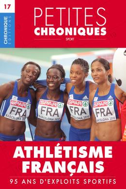 Petites Chroniques #17 : Athlétisme français — 95 ans d'exploits sportifs