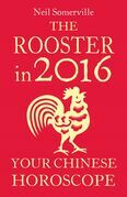 The Rooster in 2016: Your Chinese Horoscope