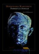 Bernhard Karlgren: Portrait of A Scholar