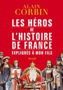 Les Héros de l'histoire de France expliqués à mon fils