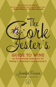 The Cork Jester's Guide to Wine: An Entertaining Companion for Tasting It, Ordering It and Enjoying It