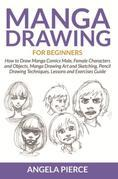 Manga Drawing For Beginners: How to Draw Manga Comics Male, Female Characters and Objects, Manga Drawing Art and Sketching, Pencil Drawing Techniques,