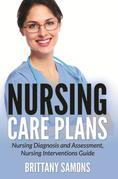 Nursing Care Plans: Nursing Diagnosis and Assessment, Nursing Interventions Guide