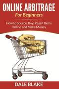 Online Arbitrage For Beginners: How to Source, Buy, Resell Items Online and Make Money