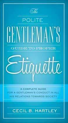 The Polite Gentlemen's Guide to Proper Etiquette