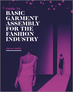 Guide to Basic Garment Assembly for the Fashion Industry