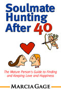 Soulmate Hunting After 40: The Mature Person's Guide to Finding and Keeping Love and Happiness