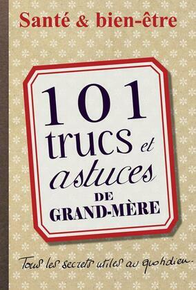 101 trucs et astuces de grand-mère : Santé et bien-être
