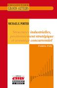 Michael E. Porter - Structures industrielles, positionnement stratégique et avantage concurrentiel