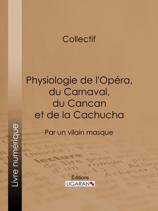Physiologie de l'Opéra, du Carnaval, du Cancan et de la Cachucha
