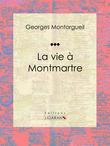 La vie à Montmartre