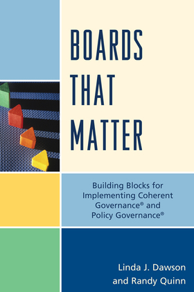 Boards that Matter: Building Blocks for Implementing Coherent Governance' and Policy Governance'