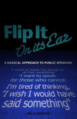 Flip It On Its Ear:  A Radical Approach to Public Speaking