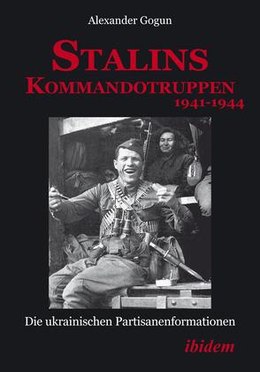 Stalins Kommandotruppen 1941-1944 [German-language Edition]: Die ukrainischen Partisanenformationen