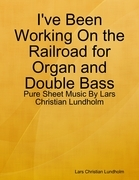 I've Been Working On the Railroad for Organ and Double Bass - Pure Sheet Music By Lars Christian Lundholm