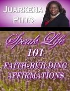 Speak Life: 101 Faith Building Affirmations
