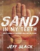 Sand In My Teeth - Gritty Stories of Childhood, Faith and the Future