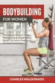 Bodybuilding For Women: The Ultimate Women's Fitness, Weight Training, Weight Lifting, Weight Loss Sports Program For The Ideal Female Body