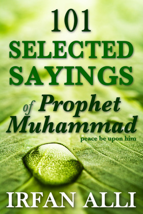 101 Selected Sayings of Prophet Muhammad (Peace Be Upon Him)