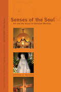 Senses of the Soul: Art and the Visual in Christian Worship