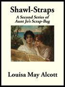Shawl-Straps: A Second Series of Aunt Jo's Scrap-Bag