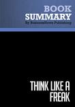 Summary : Think Like A Freak - Steven Levitt and Stephen Dubner