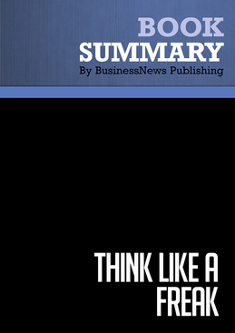 Summary : Think Like A Freak - Steven Levitt and Stephen Dubner