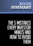 Summary : The 5 Mistakes Every Investor Makes And How To Avoid Them - Peter Mallouk