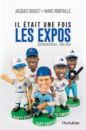 Il était une fois les Expos - L'intégrale : 1969-2004