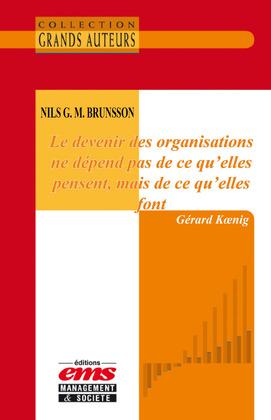 Nils G. M. Brunsson - Le devenir des organisations ne dépend pas de ce qu'elles pensent, mais de ce qu'elles font