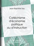 Catéchisme d'économie politique ou d'instruction familière