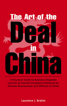 The Art of the Deal: A Practical Guide to Business Etiquette and the 36 Martial Strategies Employed by Chinese Businessme