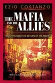 The Mafia and the Allies: Sicily 1943 and the Return of the Mafia