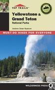 Top Trails: Yellowstone and Grand Teton: Must-do Hikes for Everyone