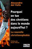 Pourquoi on tue des chrétiens dans le monde aujourd'hui ? - la nouvelle christianophobie