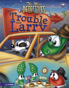 The Mess Detectives: The Trouble with Larry / VeggieTales