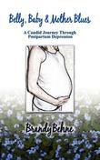 Belly, Baby & Mother Blues: A Candid Journey Through Postpartum Depression
