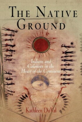 The Native Ground: Indians and Colonists in the Heart of the Continent