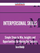 Interpersonal Skills - Simple Steps to Win, Insights and Opportunities for Maxing Out Success