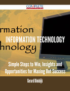 Information Technology - Simple Steps to Win, Insights and Opportunities for Maxing Out Success