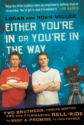 Either You're in or You're in the Way: Two Brothers, Twelve Months, and One Filmmaking Hell-Ride to Keep a Promise to Their Father